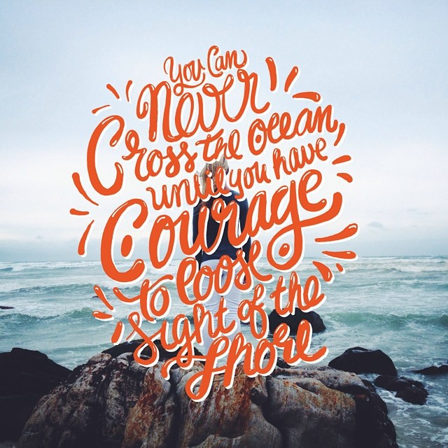 You Can Never Cross the Ocean Until You Have the Courage to Loose Sight of the Shore - Typographic Art by Stefan Kunz