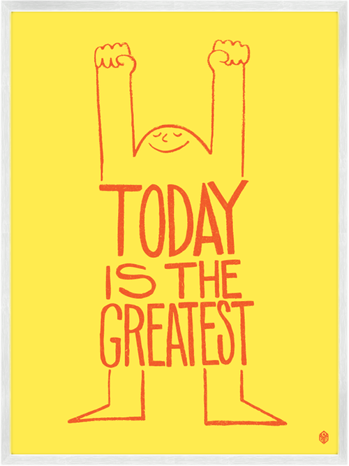 Today is the Greatest - Art Print by Christopher David Ryan, CDR